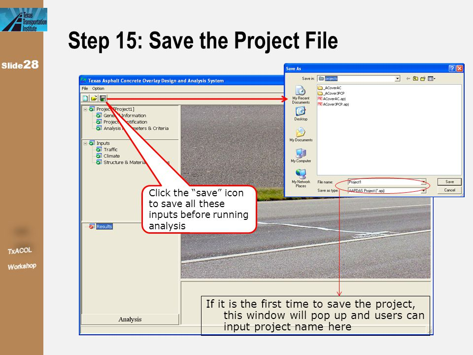 """Slide 28 Step 15: Save the Project File Click the """"save"""" icon to save all these inputs before running analysis If it is the first time to save the pro"""