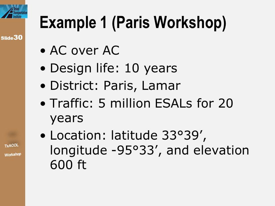 Slide 30 Example 1 (Paris Workshop) AC over AC Design life: 10 years District: Paris, Lamar Traffic: 5 million ESALs for 20 years Location: latitude 3