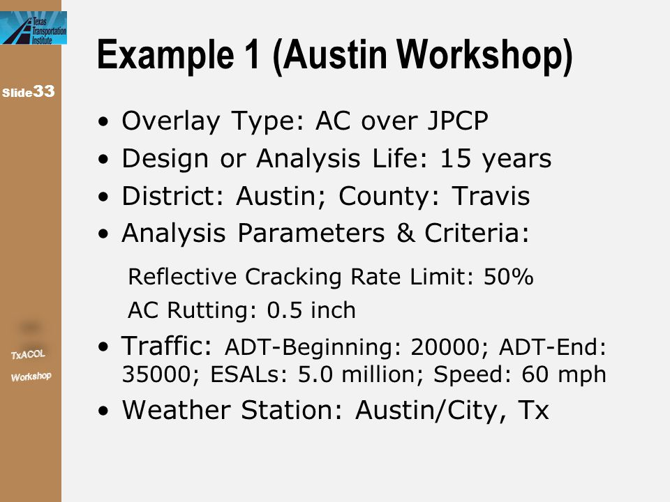 Slide 33 Example 1 (Austin Workshop) Overlay Type: AC over JPCP Design or Analysis Life: 15 years District: Austin; County: Travis Analysis Parameters