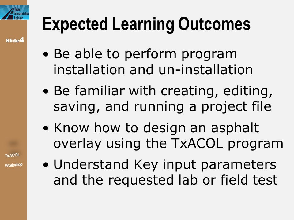 Slide 4 Expected Learning Outcomes Be able to perform program installation and un-installation Be familiar with creating, editing, saving, and running