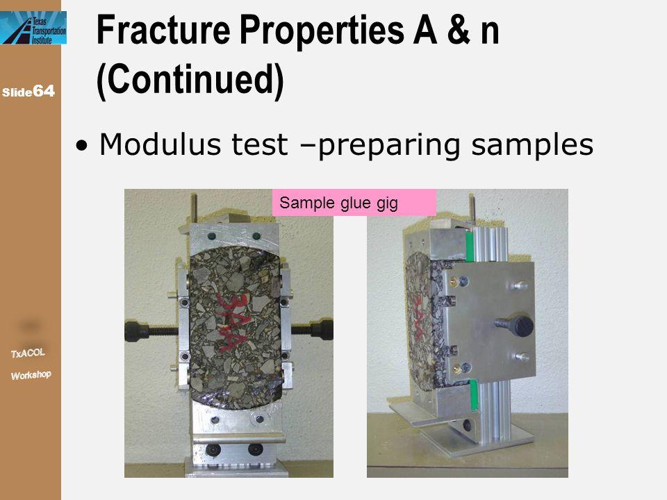 Slide 64 Fracture Properties A & n (Continued) Modulus test –preparing samples Sample glue gig