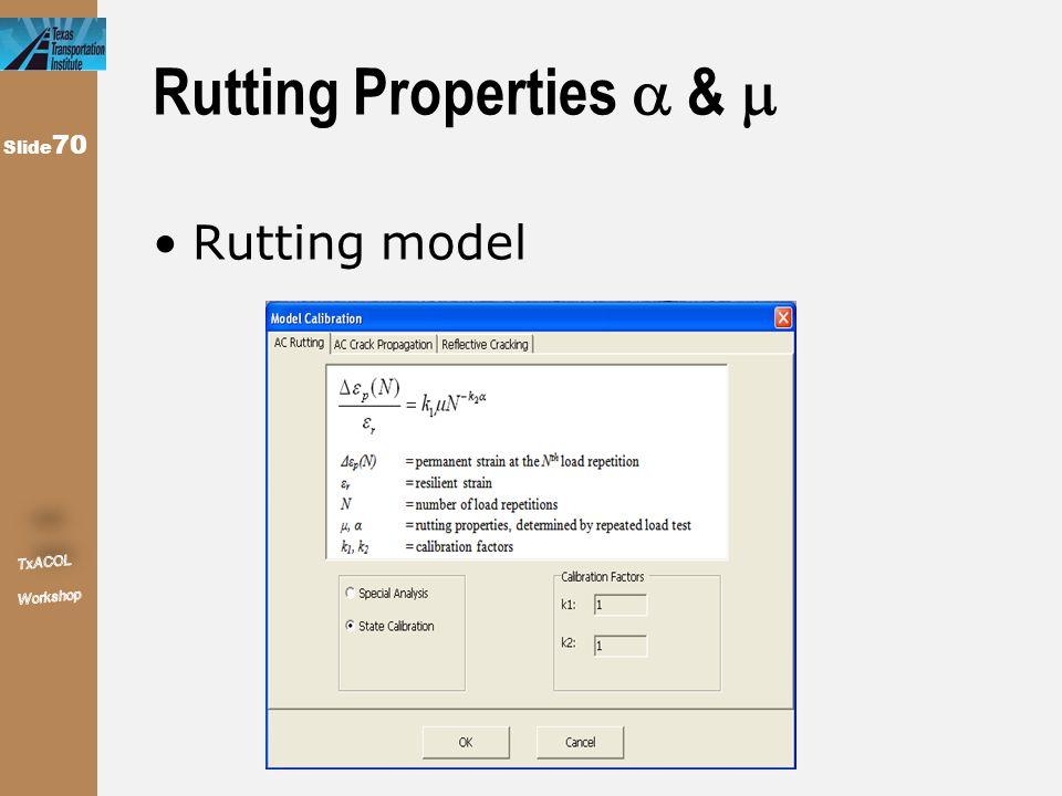 Slide 70 Rutting Properties  &  Rutting model