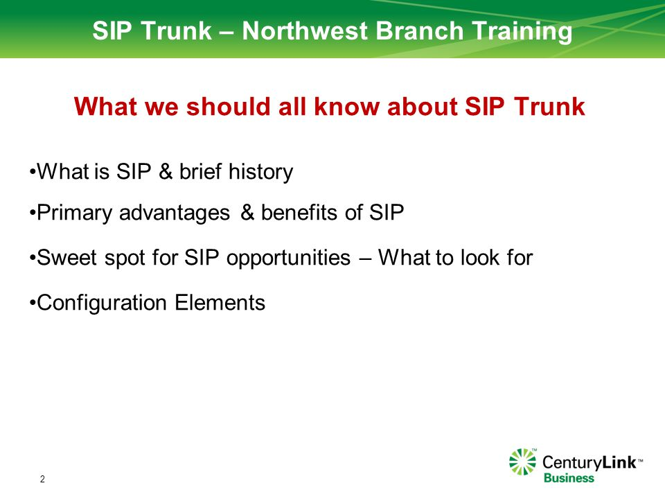 SIP Trunk – Northwest Branch Training What we should all know about SIP Trunk What is SIP & brief history Primary advantages & benefits of SIP Sweet s