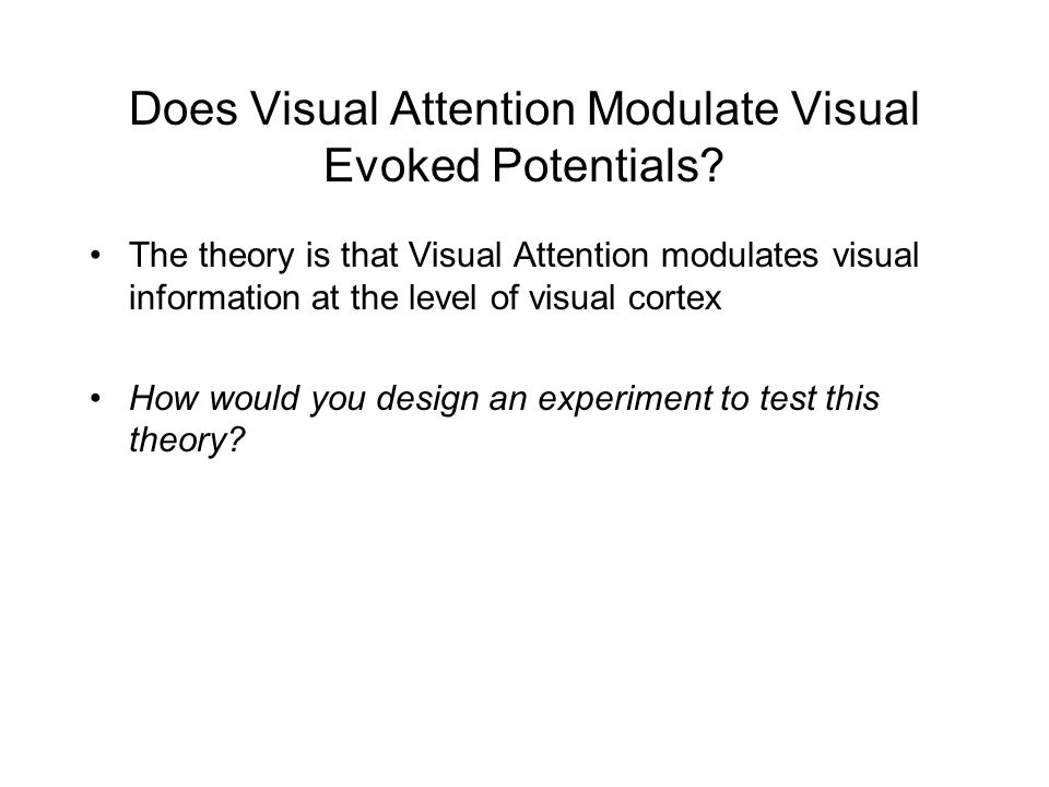 Does Visual Attention Modulate Visual Evoked Potentials.