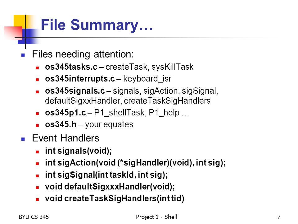 BYU CS 345Project 1 - Shell7 File Summary… Files needing attention: os345tasks.c – createTask, sysKillTask os345interrupts.c – keyboard_isr os345signa
