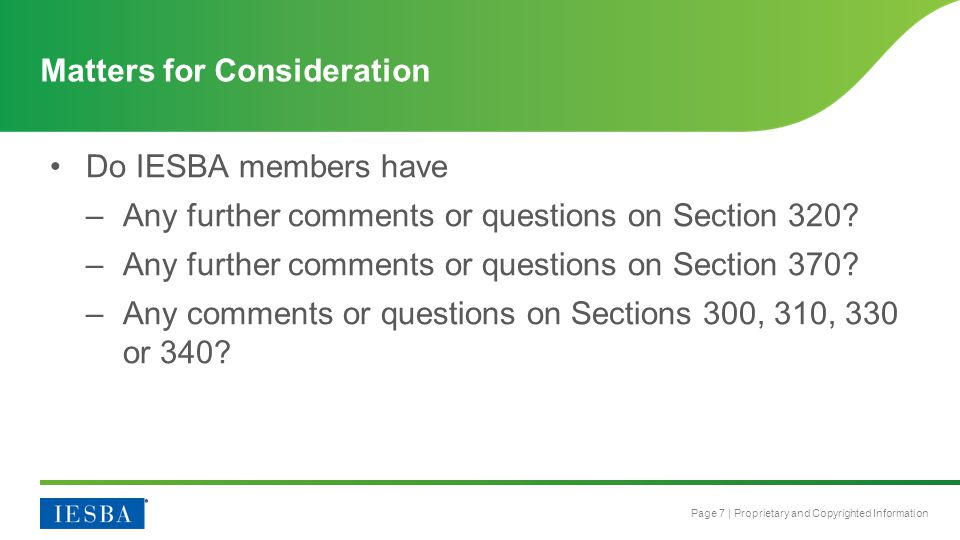 Page 7 | Proprietary and Copyrighted Information Do IESBA members have –Any further comments or questions on Section 320? –Any further comments or que