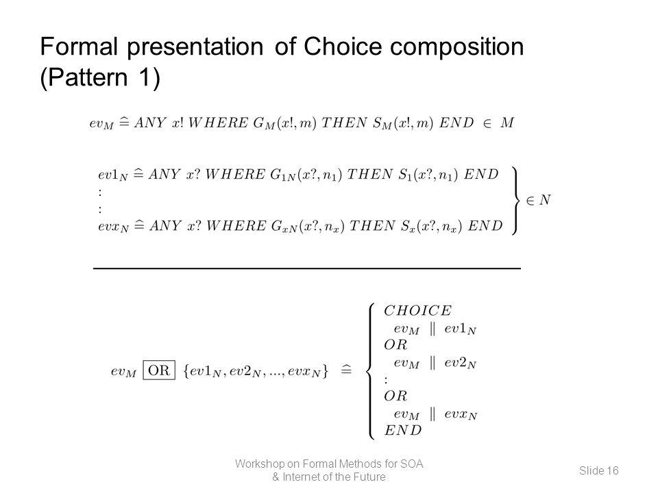 Formal presentation of Choice composition (Pattern 1) Workshop on Formal Methods for SOA & Internet of the Future Slide 16