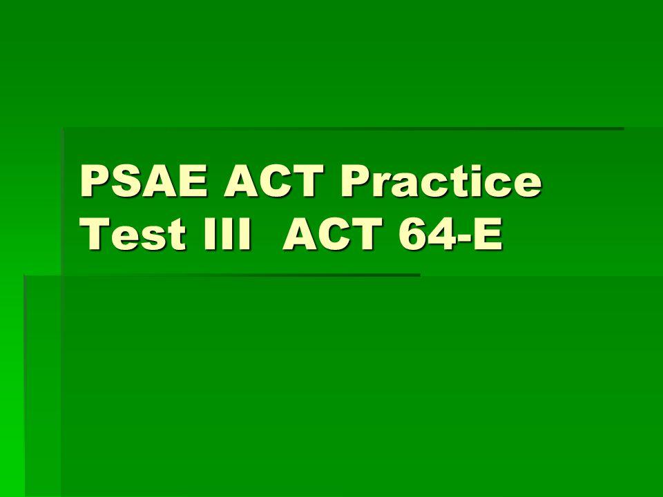 PSAE ACT Practice Test III ACT 64-E
