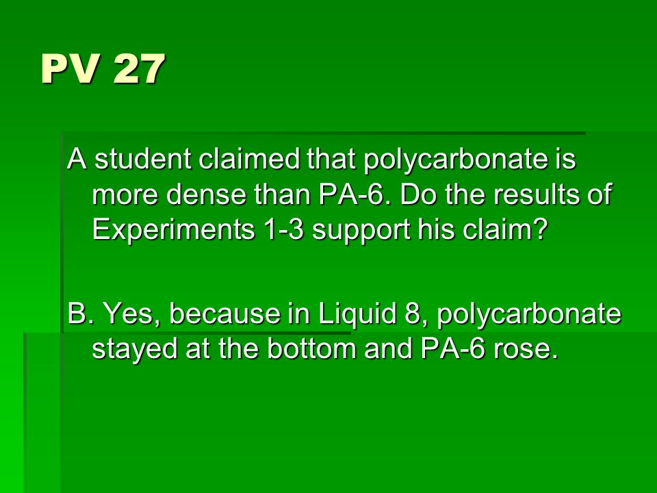 PV 27 A student claimed that polycarbonate is more dense than PA-6.