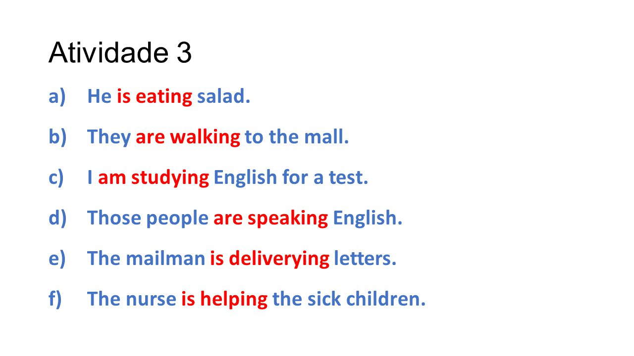 Atividade 3 a)He is eating salad. b)They are walking to the mall.