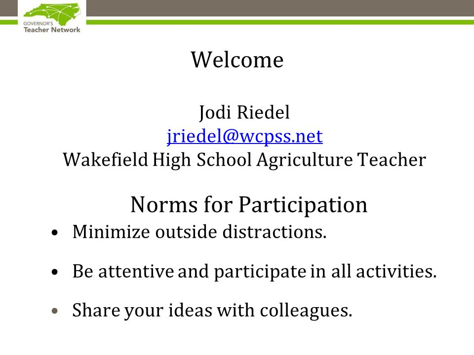 Welcome Jodi Riedel jriedel@wcpss.net Wakefield High School Agriculture Teacher Norms for Participation Minimize outside distractions.