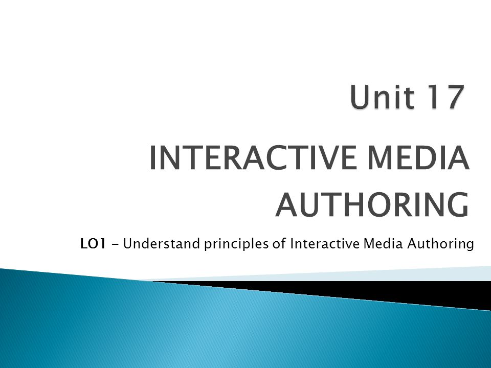 INTERACTIVE MEDIA AUTHORING LO1 - Understand principles of Interactive Media Authoring