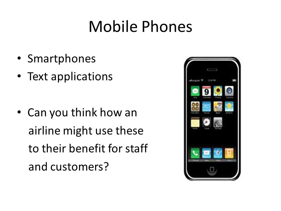 Mobile Phones Smartphones Text applications Can you think how an airline might use these to their benefit for staff and customers?