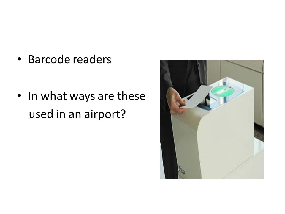 Barcode readers In what ways are these used in an airport?