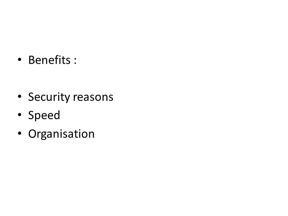 Benefits : Security reasons Speed Organisation