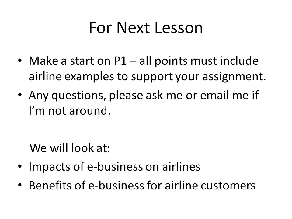 For Next Lesson Make a start on P1 – all points must include airline examples to support your assignment. Any questions, please ask me or email me if