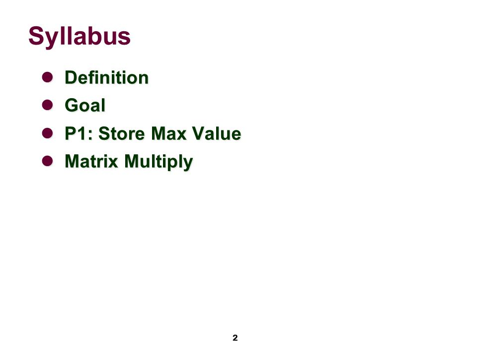 2 Syllabus Definition Definition Goal Goal P1: Store Max Value P1: Store Max Value Matrix Multiply Matrix Multiply