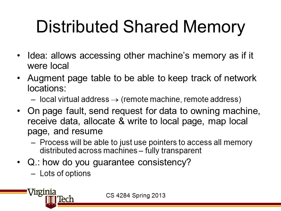 CS 4284 Spring 2013 ustack (1) Heap Growth kernel ucode (1) kcode kdata kbss kheap 0 C0000000 C0400000 FFFFFFFF 3 GB 1 GB used free user (1) udata (1) user (1) Pintos loads the first process … P1 Pintos then starts the first process … Process faults because code page is not present … Process needs memory to place malloc() objects in Process calls sbrk(addr) udata (2) Process faults when touching new memory