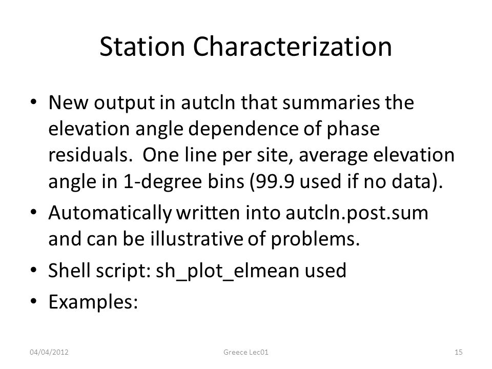 Station Characterization New output in autcln that summaries the elevation angle dependence of phase residuals.