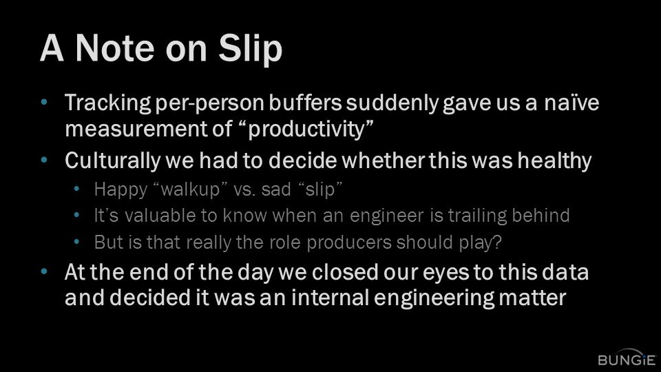 A Note on Slip Tracking per-person buffers suddenly gave us a naïve measurement of productivity Culturally we had to decide whether this was healthy Happy walkup vs.