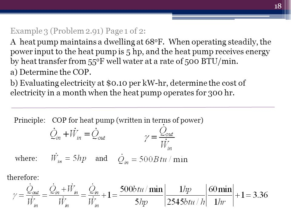 18 Example 3 (Problem 2.91) Page 1 of 2: A heat pump maintains a dwelling at 68 o F.