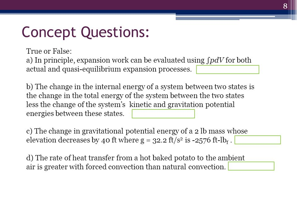 8 Concept Questions: True or False: a) In principle, expansion work can be evaluated using ∫pdV for both actual and quasi-equilibrium expansion processes.