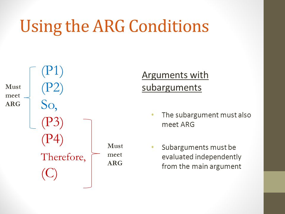 Using the ARG Conditions Arguments with subarguments The subargument must also meet ARG Subarguments must be evaluated independently from the main arg