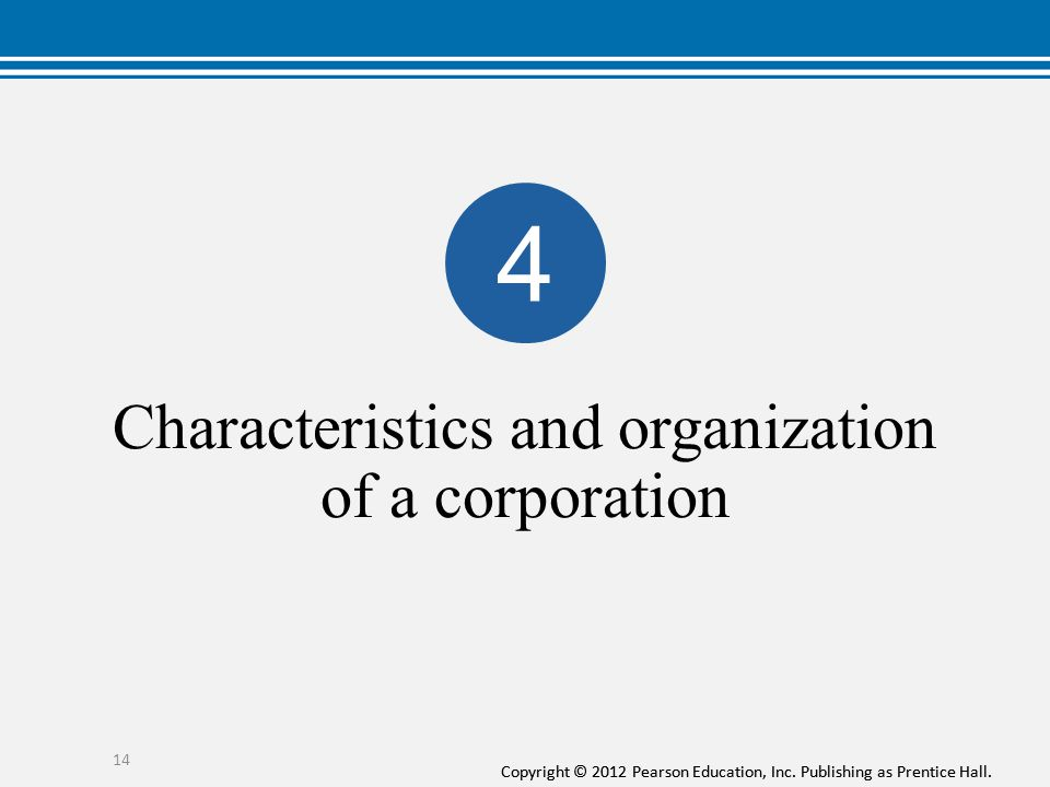 Copyright © 2012 Pearson Education, Inc. Publishing as Prentice Hall. Characteristics and organization of a corporation 14 4