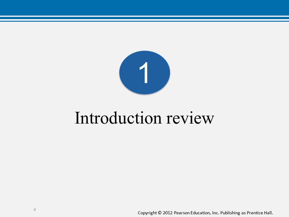 Copyright © 2012 Pearson Education, Inc. Publishing as Prentice Hall. Introduction review 4 1 1