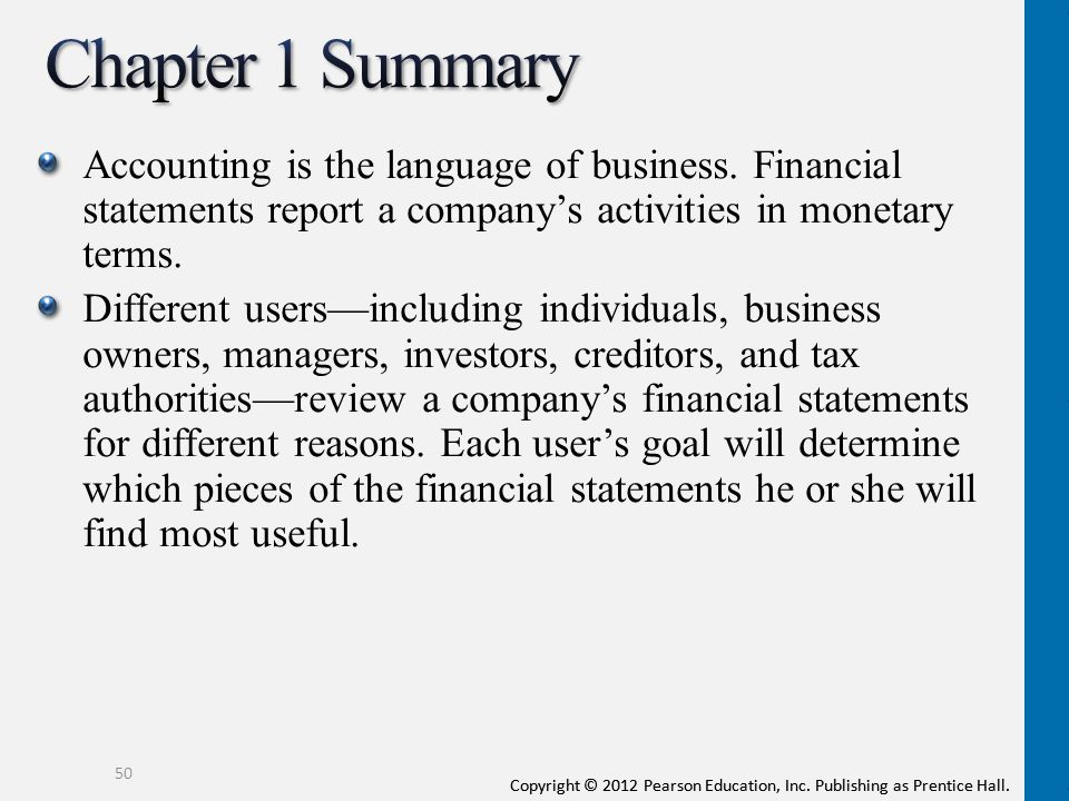 Copyright © 2012 Pearson Education, Inc. Publishing as Prentice Hall. Accounting is the language of business. Financial statements report a company's