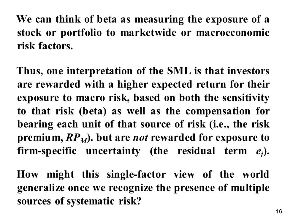 16 We can think of beta as measuring the exposure of a stock or portfolio to marketwide or macroeconomic risk factors.