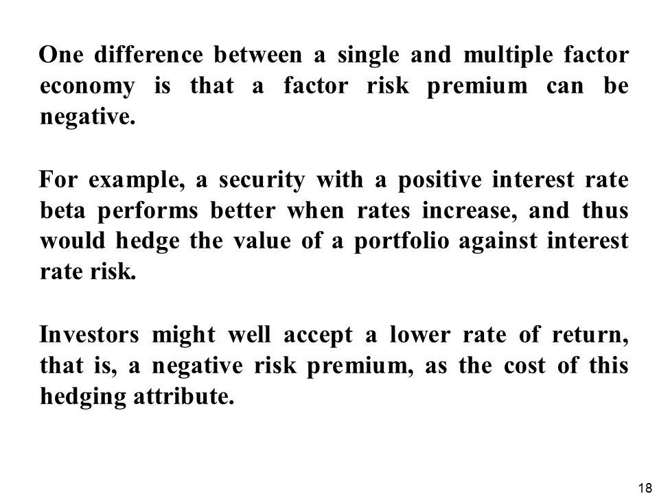 18 One difference between a single and multiple factor economy is that a factor risk premium can be negative.