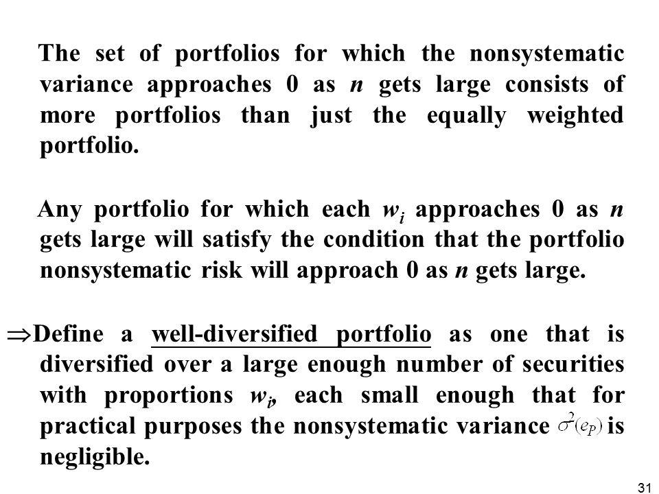 31 The set of portfolios for which the nonsystematic variance approaches 0 as n gets large consists of more portfolios than just the equally weighted portfolio.