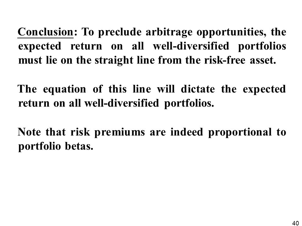 40 Conclusion: To preclude arbitrage opportunities, the expected return on all well-diversified portfolios must lie on the straight line from the risk-free asset.