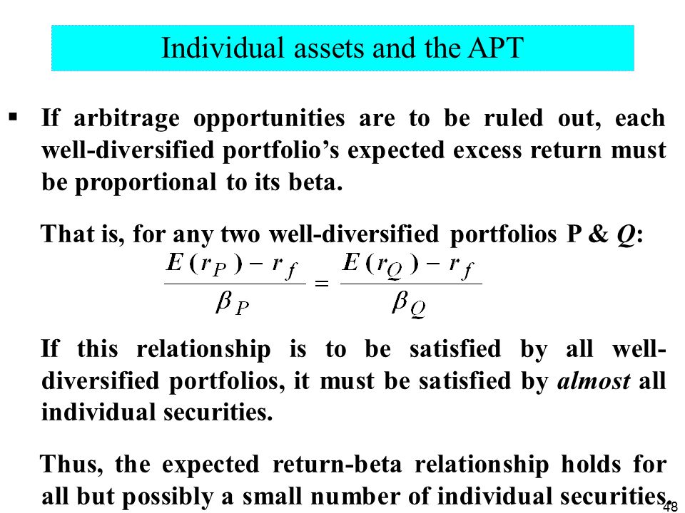48  If arbitrage opportunities are to be ruled out, each well-diversified portfolio's expected excess return must be proportional to its beta.