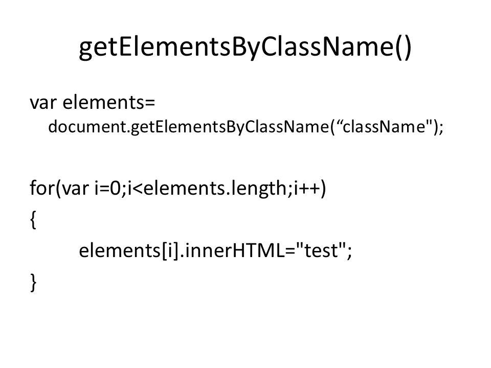 getElementsByClassName() var elements= document.getElementsByClassName( className ); for(var i=0;i<elements.length;i++) { elements[i].innerHTML= test ; }