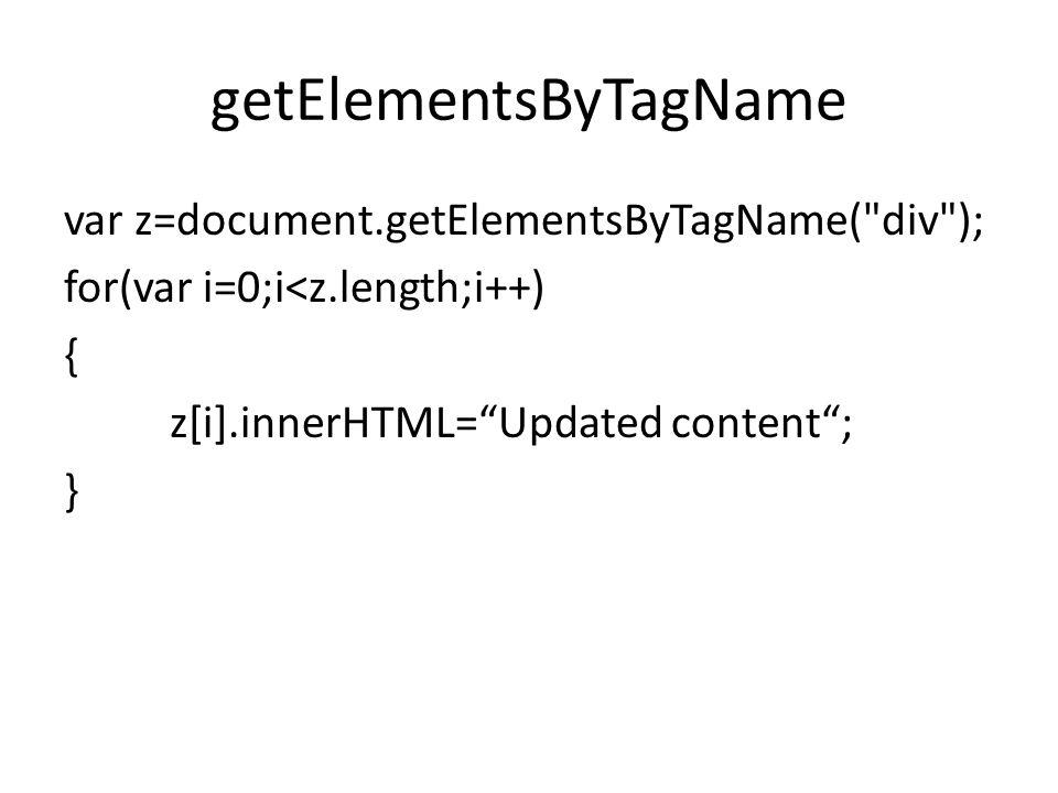 getElementsByTagName var z=document.getElementsByTagName( div ); for(var i=0;i<z.length;i++) { z[i].innerHTML= Updated content ; }