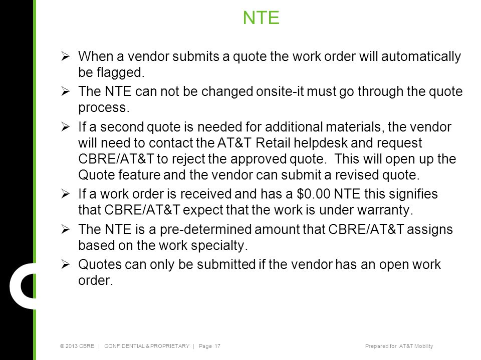 © 2013 CBRE   CONFIDENTIAL & PROPRIETARY   Page 17Prepared for AT&T Mobility NTE  When a vendor submits a quote the work order will automatically be
