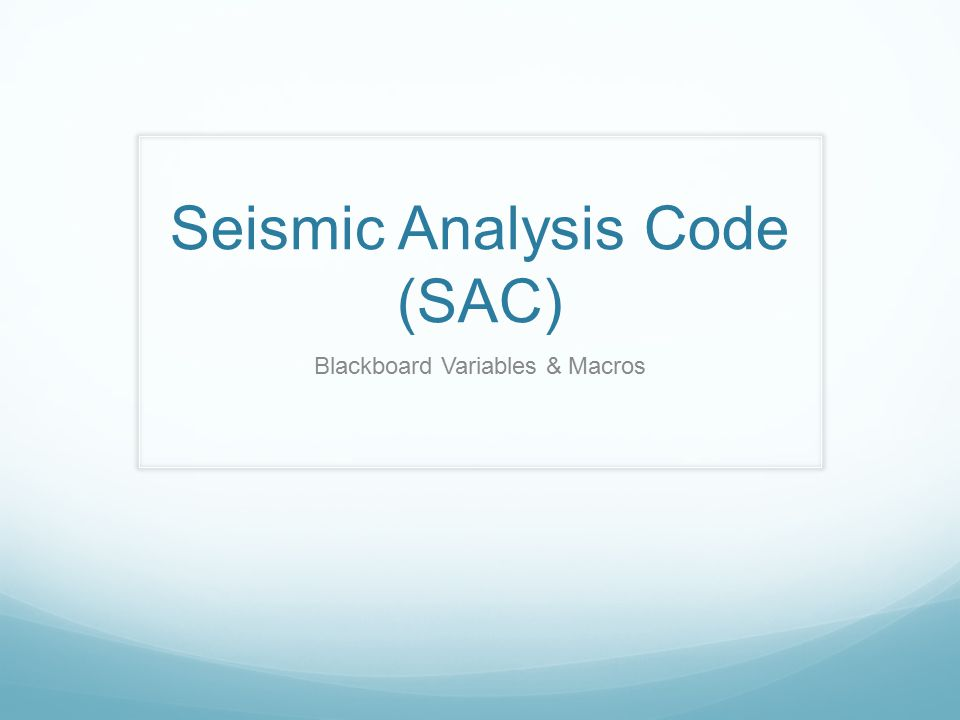Seismic Analysis Code (SAC) Blackboard Variables & Macros