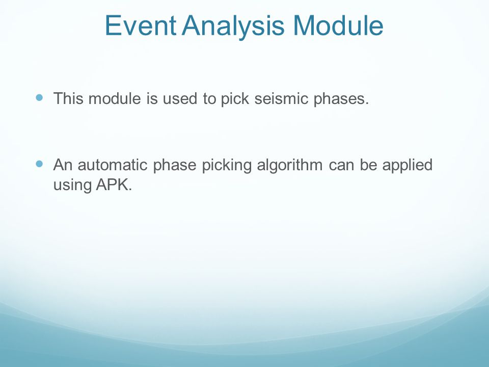 Event Analysis Module This module is used to pick seismic phases. An automatic phase picking algorithm can be applied using APK.