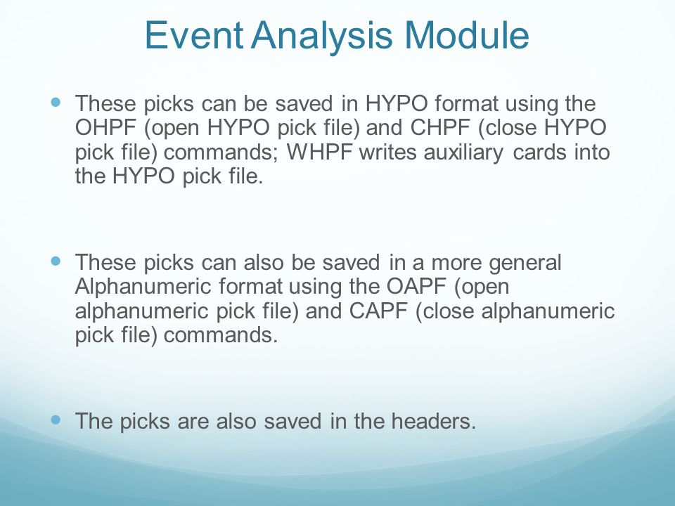 Event Analysis Module These picks can be saved in HYPO format using the OHPF (open HYPO pick file) and CHPF (close HYPO pick file) commands; WHPF writ