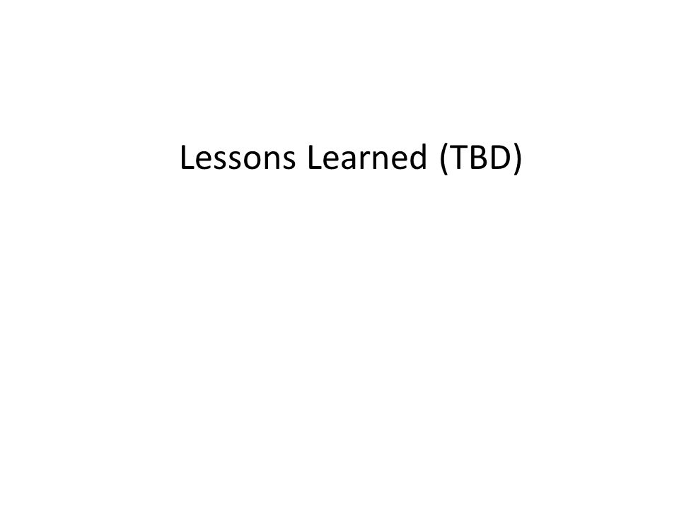 Lessons Learned (TBD)