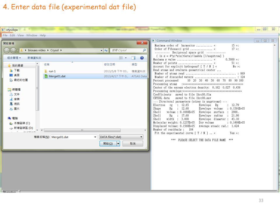 4. Enter data file (experimental dat file) 33