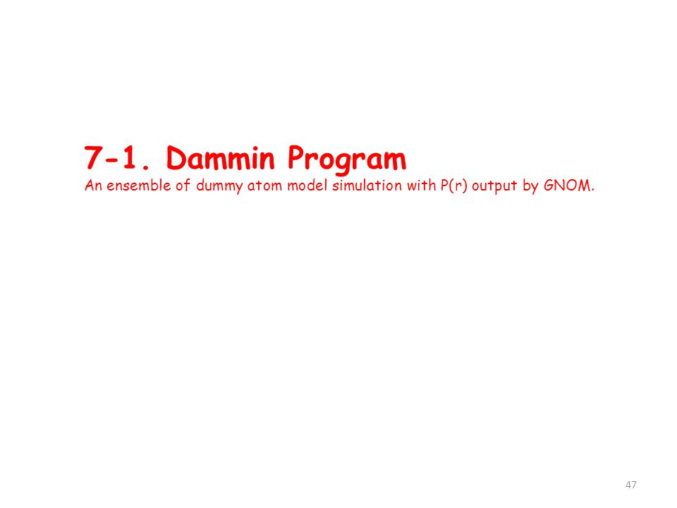 7-1. Dammin Program An ensemble of dummy atom model simulation with P(r) output by GNOM. 47