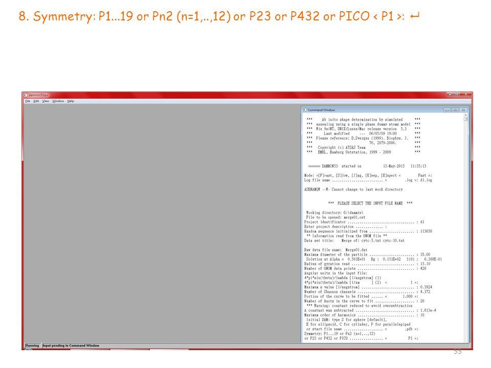8. Symmetry: P1...19 or Pn2 (n=1,..,12) or P23 or P432 or PICO :  55