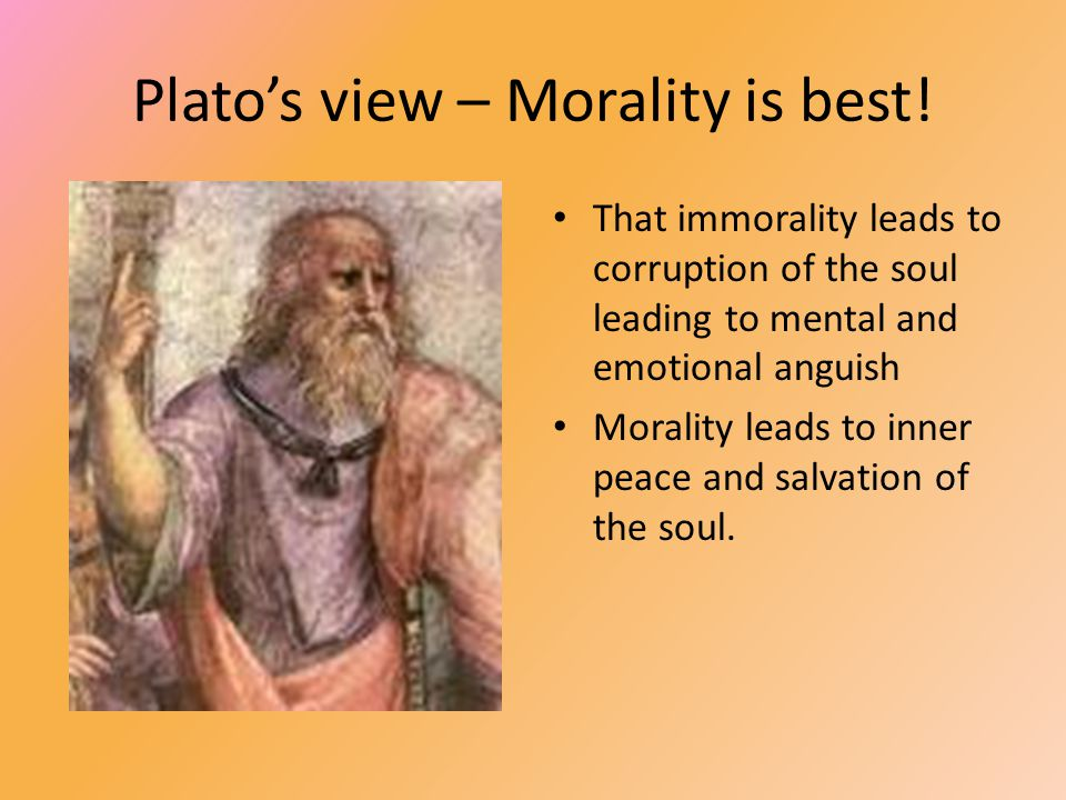 Plato's view – Morality is best.