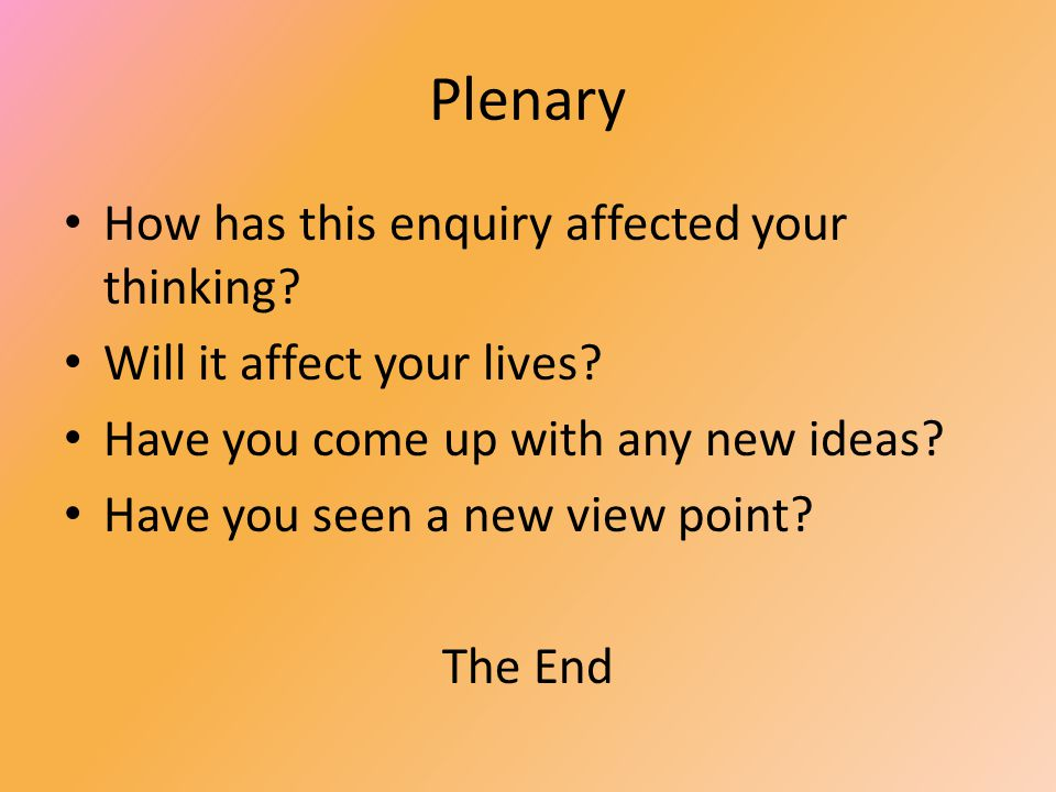 Plenary How has this enquiry affected your thinking.
