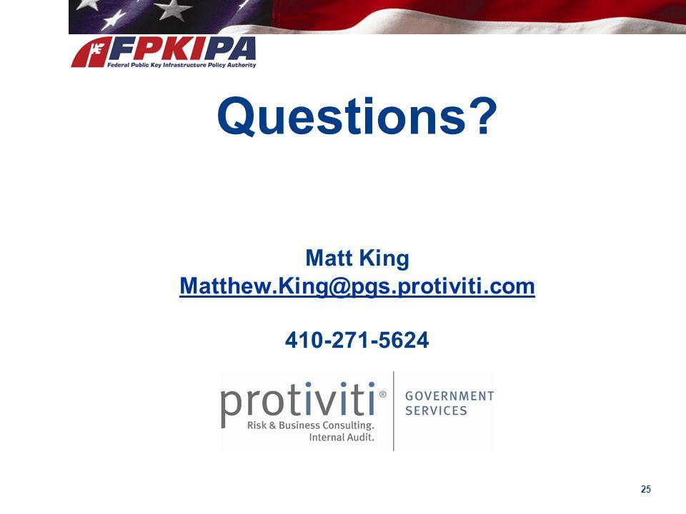 Matt King Matthew.King@pgs.protiviti.com 410-271-5624 Matthew.King@pgs.protiviti.com 25 Questions?