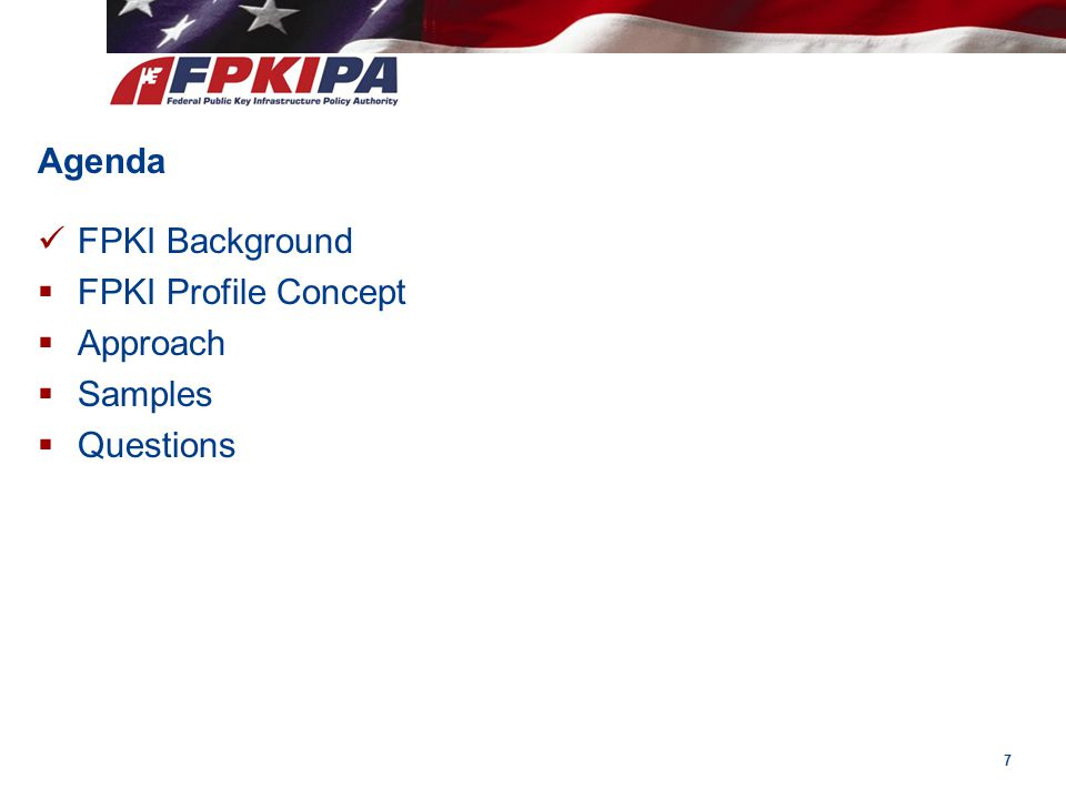7 Agenda FPKI Background  FPKI Profile Concept  Approach  Samples  Questions