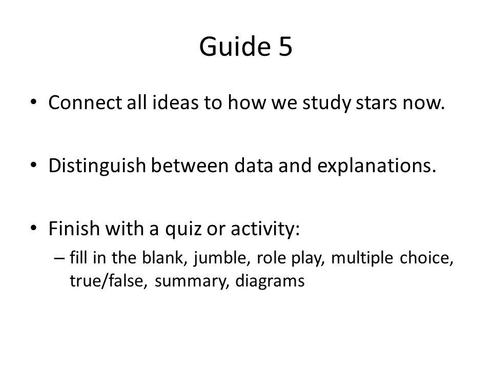 Guide 5 Connect all ideas to how we study stars now.